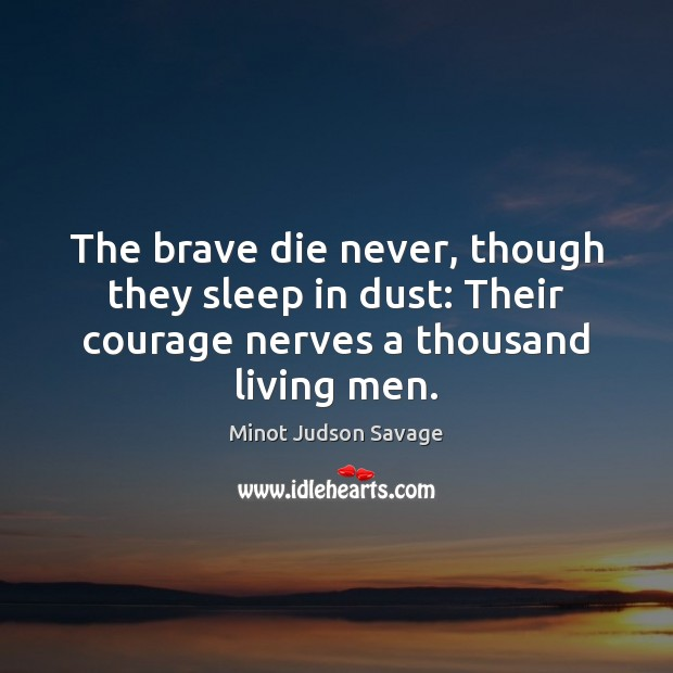 Image, The brave die never, though they sleep in dust: Their courage nerves
