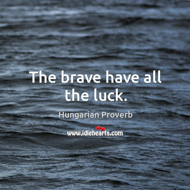The brave have all the luck. Hungarian Proverbs Image