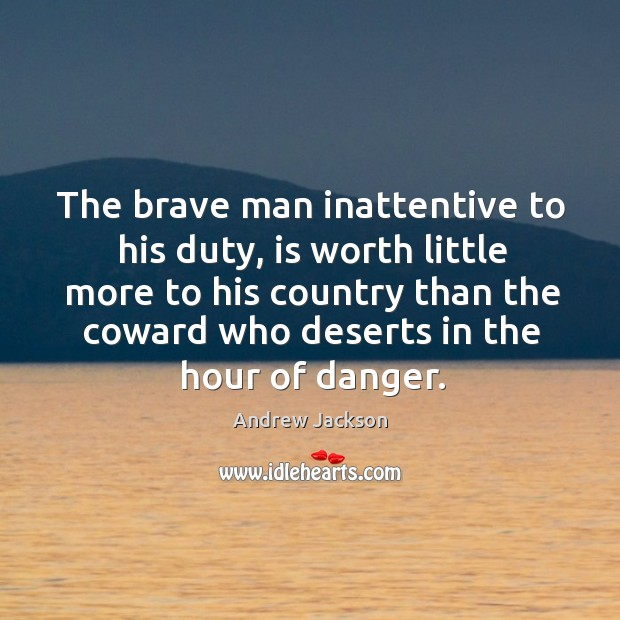 The brave man inattentive to his duty, is worth little more to his country than the coward Image