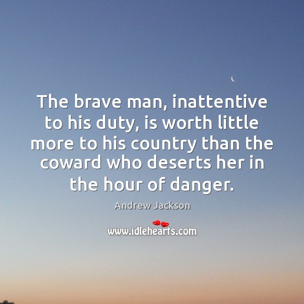 The brave man, inattentive to his duty, is worth little more to Image