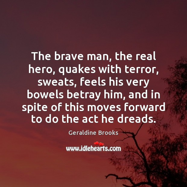Image, The brave man, the real hero, quakes with terror, sweats, feels his