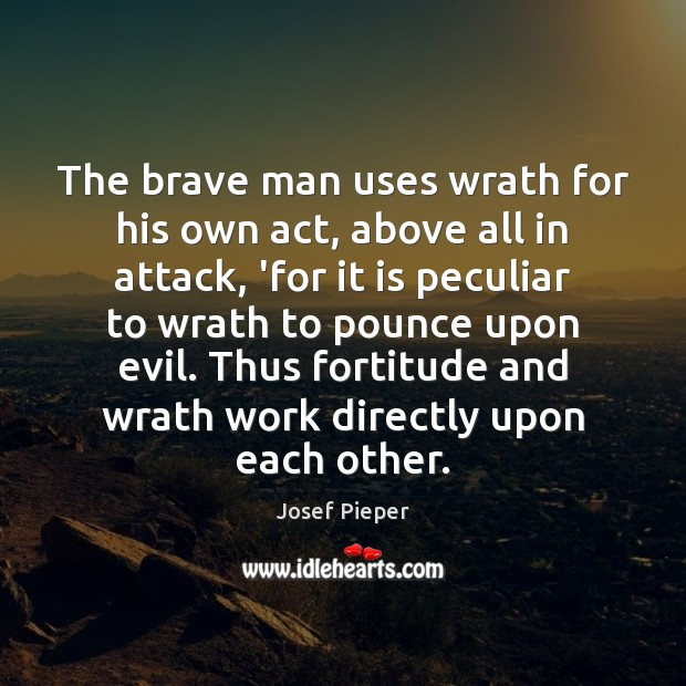 The brave man uses wrath for his own act, above all in Image