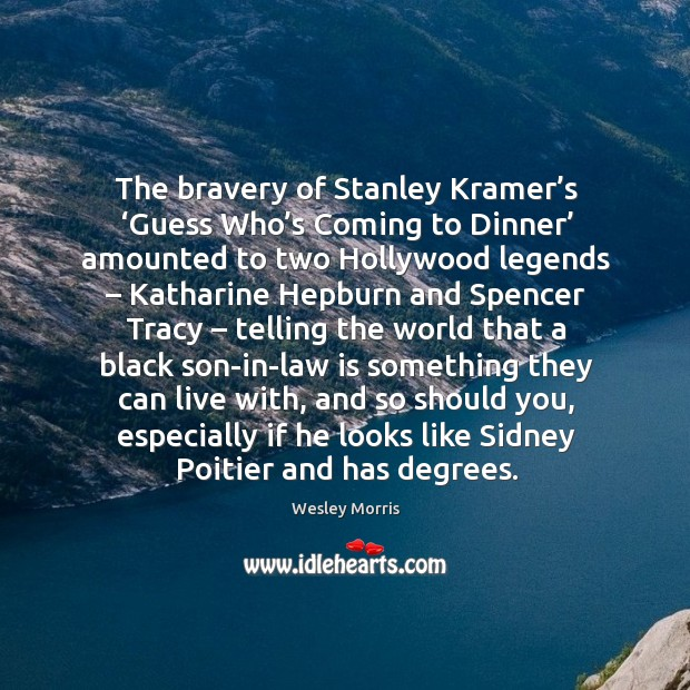The bravery of stanley kramer's 'guess who's coming to dinner' amounted to two hollywood legends Image
