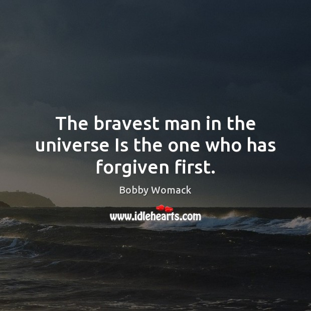 Image, The bravest man in the universe Is the one who has forgiven first.