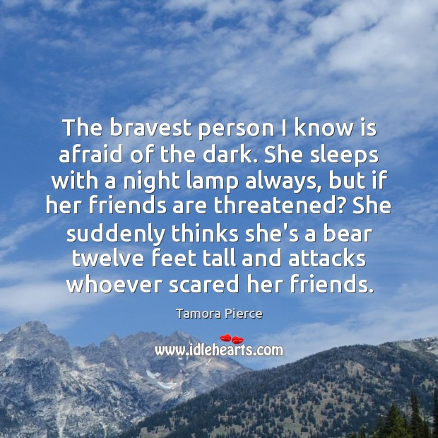 The bravest person I know is afraid of the dark. She sleeps Image