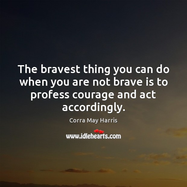 Image, The bravest thing you can do when you are not brave is