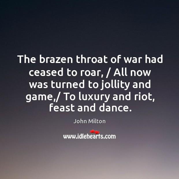 The brazen throat of war had ceased to roar Image