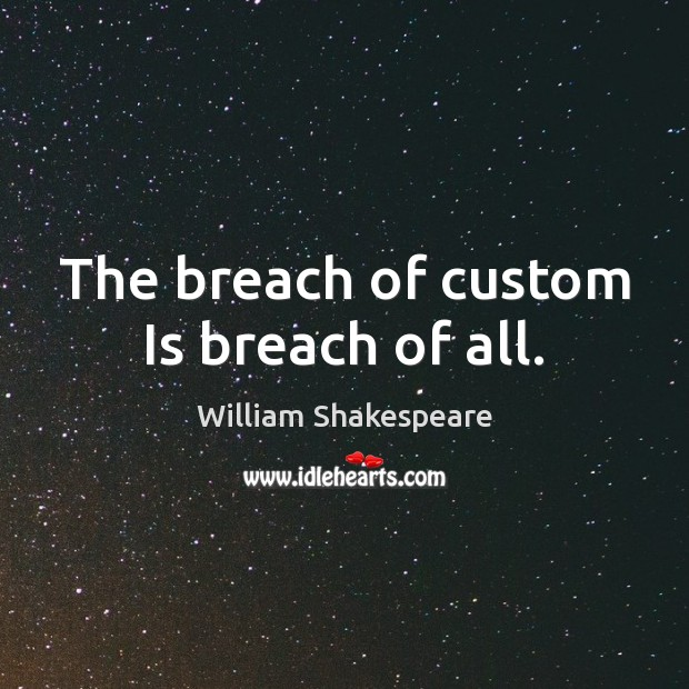 Image, The breach of custom Is breach of all.
