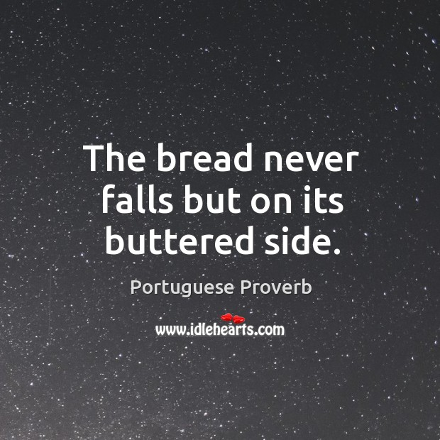 The bread never falls but on its buttered side. Image