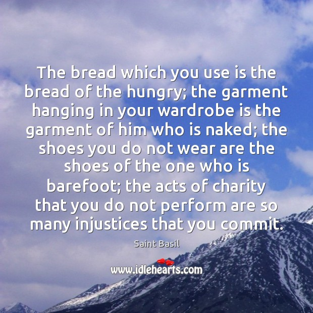 Image, The bread which you use is the bread of the hungry; the