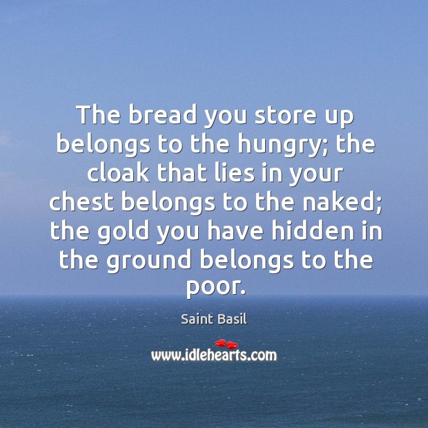 The bread you store up belongs to the hungry; the cloak that Image