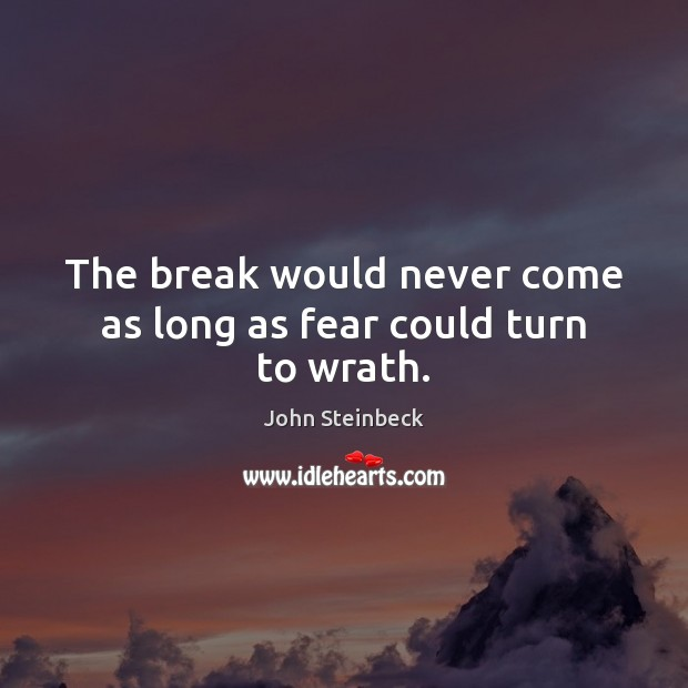 The break would never come as long as fear could turn to wrath. Image