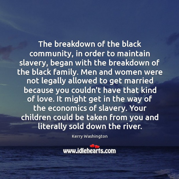 The breakdown of the black community, in order to maintain slavery, began Image