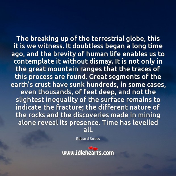 The breaking up of the terrestrial globe, this it is we witness. Image