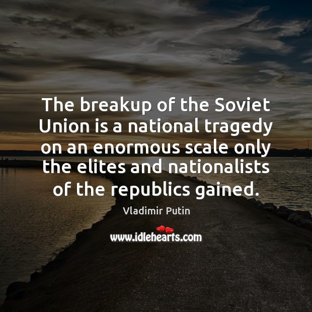 The breakup of the Soviet Union is a national tragedy on an Union Quotes Image