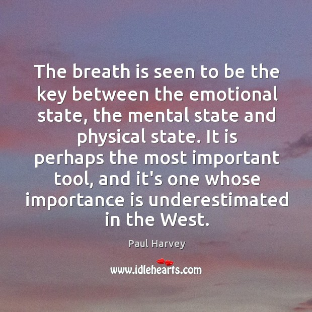 The breath is seen to be the key between the emotional state, Paul Harvey Picture Quote