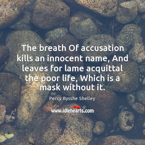 Image, The breath Of accusation kills an innocent name, And leaves for lame