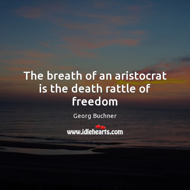 Image, The breath of an aristocrat is the death rattle of freedom