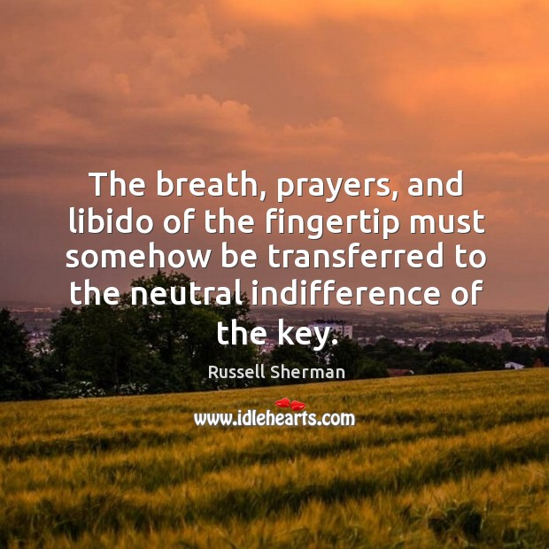 The breath, prayers, and libido of the fingertip must somehow be transferred Image