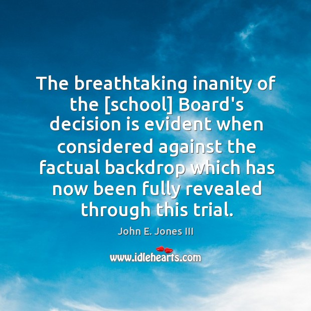 The breathtaking inanity of the [school] Board's decision is evident when considered Image