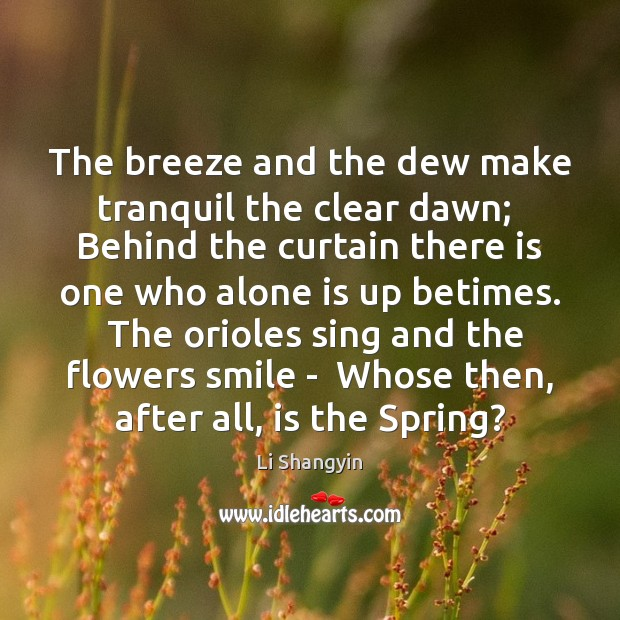 The breeze and the dew make tranquil the clear dawn;  Behind the Image