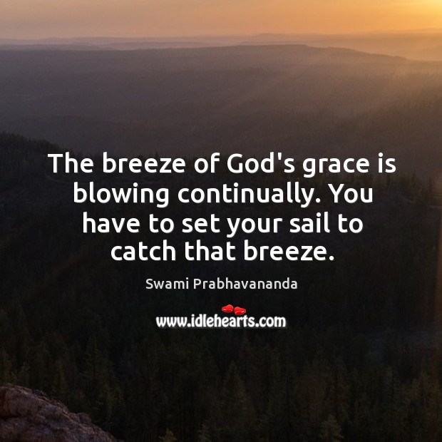 The breeze of God's grace is blowing continually. You have to set Image