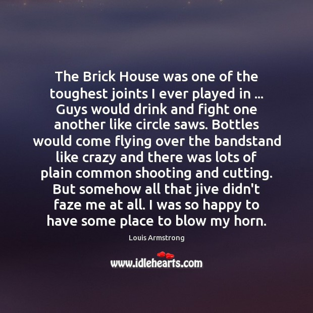 Image, The Brick House was one of the toughest joints I ever played