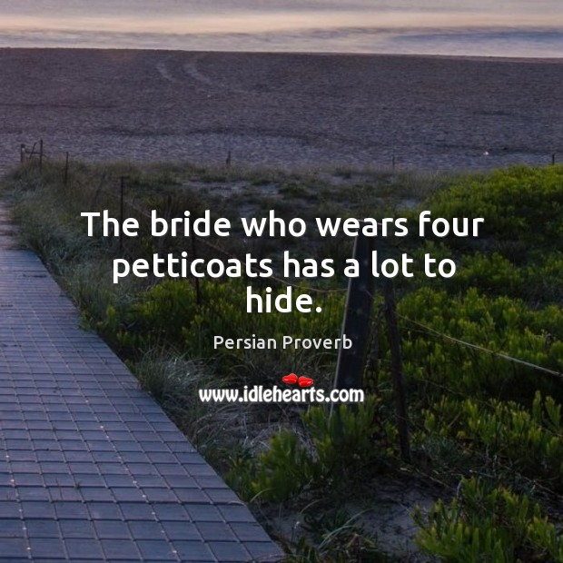 The bride who wears four petticoats has a lot to hide. Persian Proverbs Image