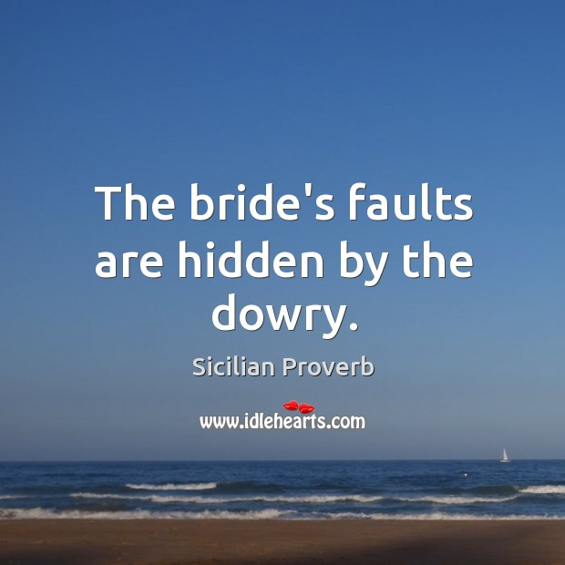 The bride's faults are hidden by the dowry. Image