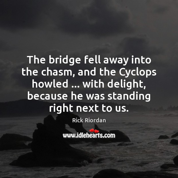 The bridge fell away into the chasm, and the Cyclops howled … with Image