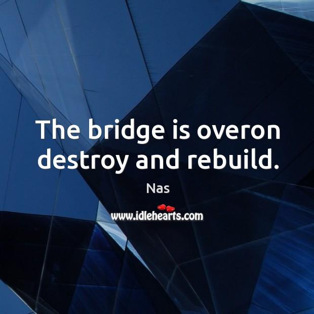 The bridge is overon destroy and rebuild. Image