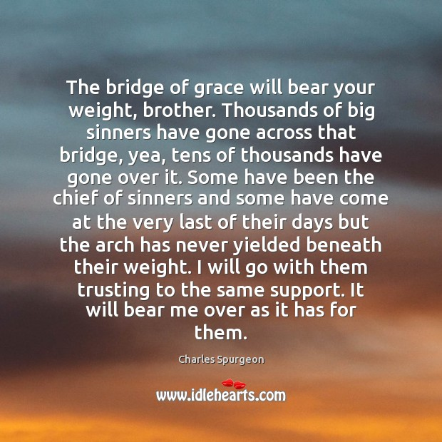Image, The bridge of grace will bear your weight, brother. Thousands of big