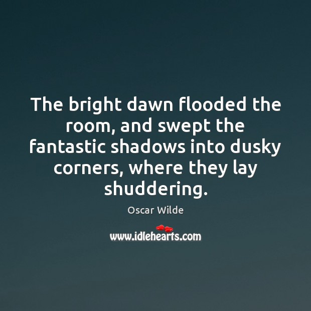 Image, The bright dawn flooded the room, and swept the fantastic shadows into
