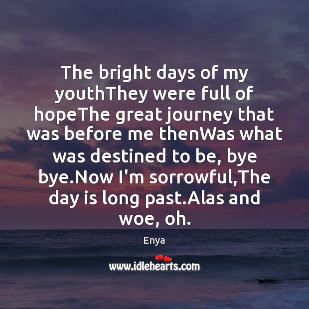Enya Picture Quote image saying: The bright days of my youthThey were full of hopeThe great journey
