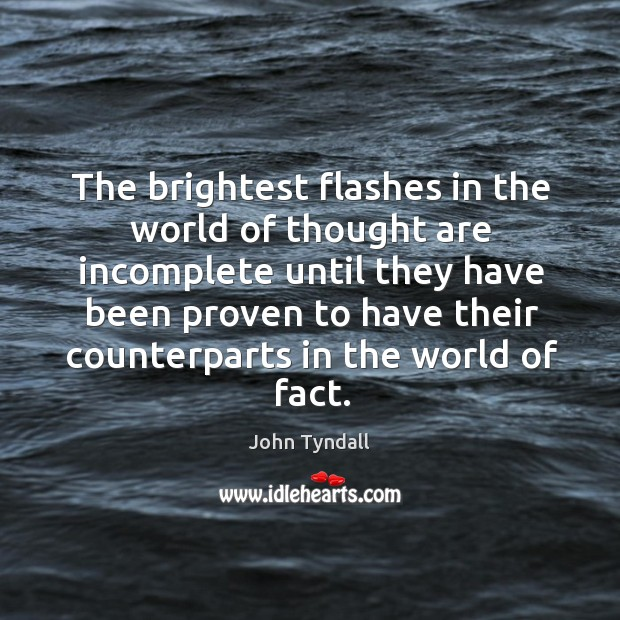 The brightest flashes in the world of thought are incomplete until they have been Image