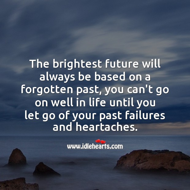 The brightest future will always be based on a forgotten past Let Go Quotes Image