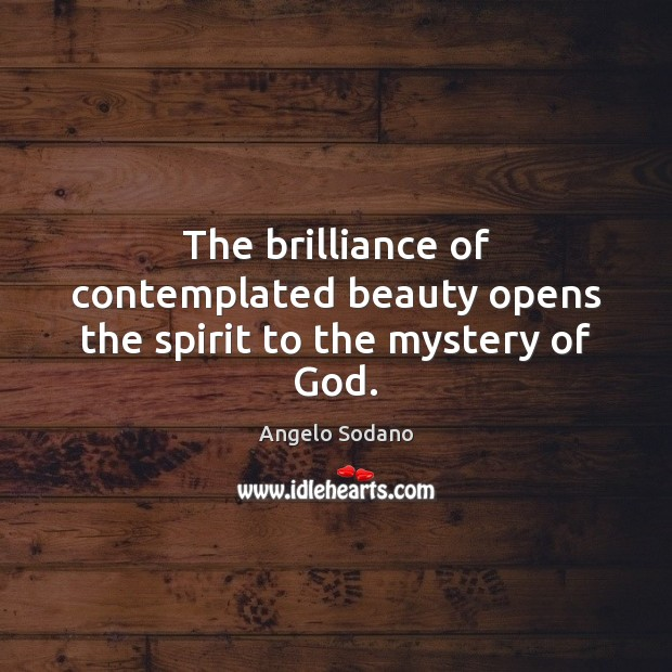 Image, The brilliance of contemplated beauty opens the spirit to the mystery of God.