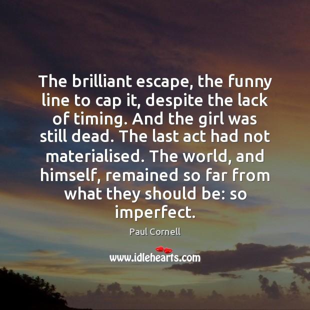 The brilliant escape, the funny line to cap it, despite the lack Image