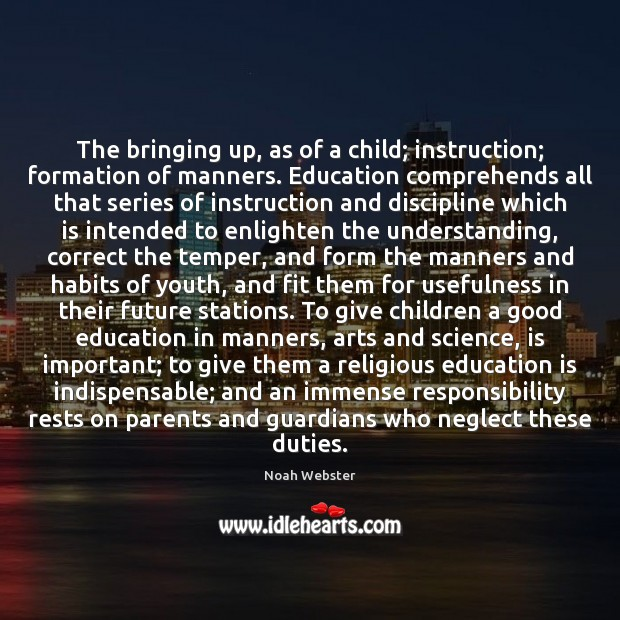 The bringing up, as of a child; instruction; formation of manners. Education Education Quotes Image