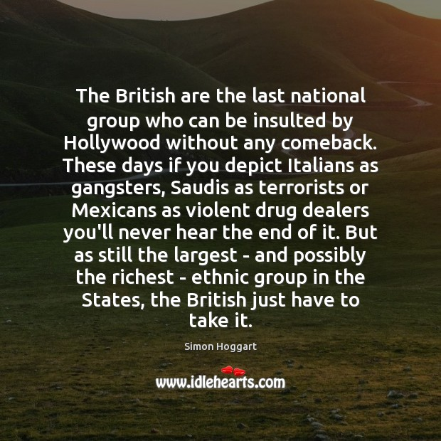 The British are the last national group who can be insulted by Simon Hoggart Picture Quote