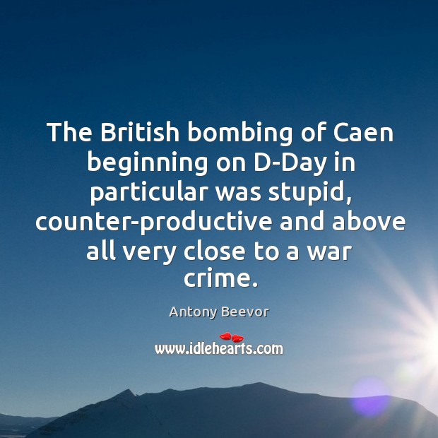 Image, The british bombing of caen beginning on d-day in particular was stupid