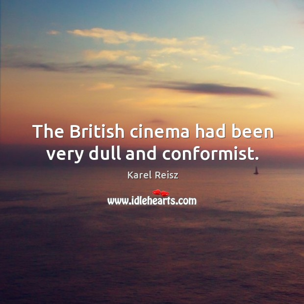 The british cinema had been very dull and conformist. Image