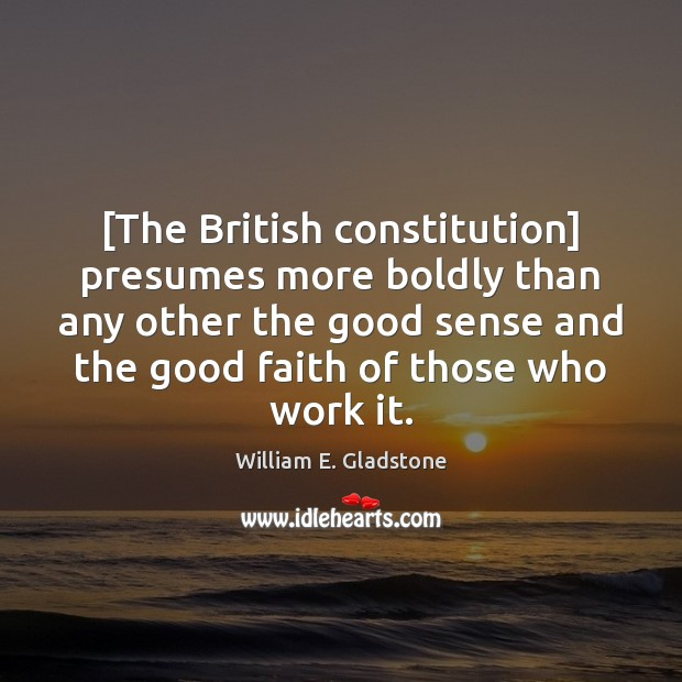 [The British constitution] presumes more boldly than any other the good sense Image