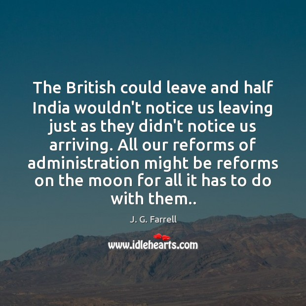 Image, The British could leave and half India wouldn't notice us leaving just
