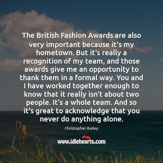 The British Fashion Awards are also very important because it's my hometown. Image