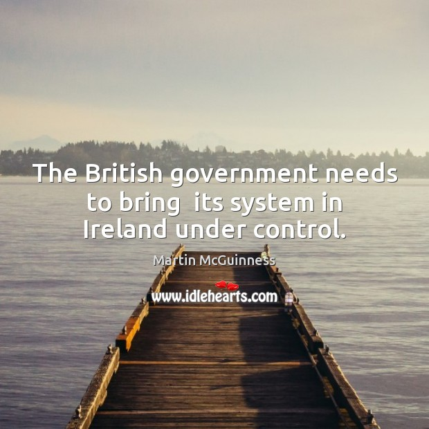 The British government needs to bring  its system in Ireland under control. Image
