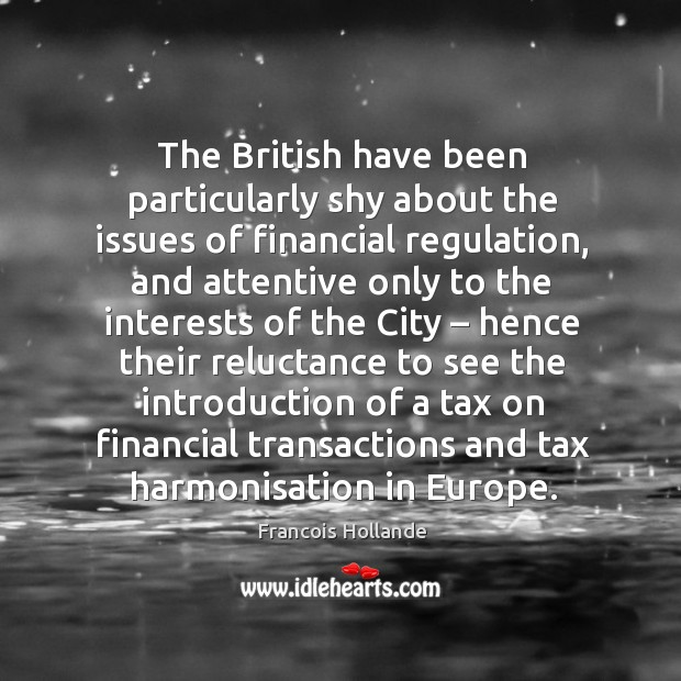 Image, The british have been particularly shy about the issues of financial regulation, and attentive only to