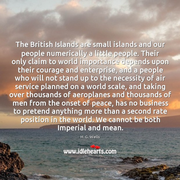 The British Islands are small islands and our people numerically a little Image