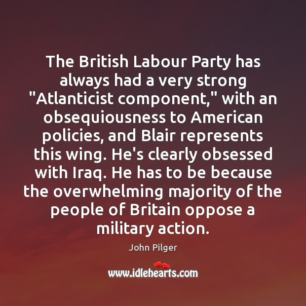 "The British Labour Party has always had a very strong ""Atlanticist component,"" Image"