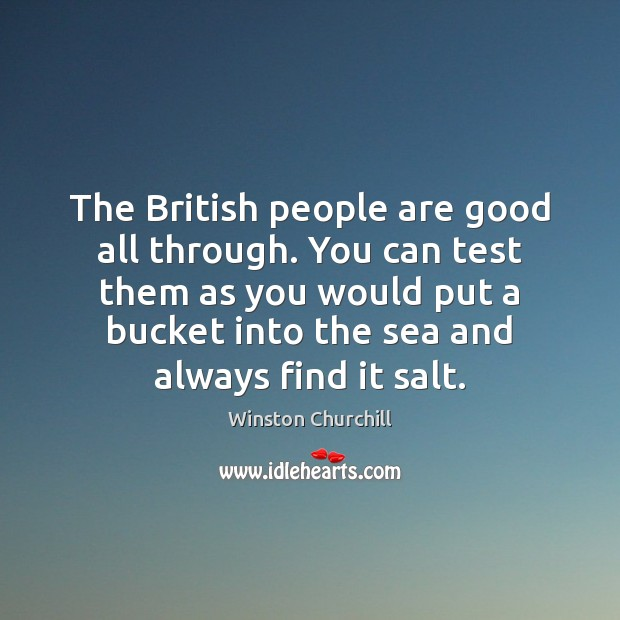 The British people are good all through. You can test them as Image